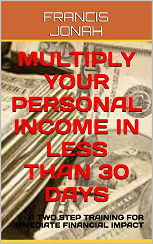 MULTIPLY YOUR PERSONAL INCOME IN LESS THAN 30 DAYS