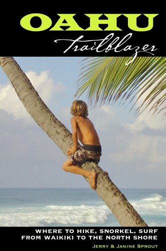 Oahu Trailblazer: Where to Hike, Snorkel, Surf from Waikiki to the North (North Shore Oahu Hawaii)