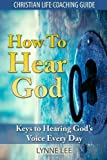 How to Hear God, Lynne Lee, 1496069587