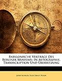 Babylonische Verträge Des Berliner Museums: In Autographie, Transscription Und Übersetzung, Josef Kohler and Felix Ernst Peiser, 1142469565