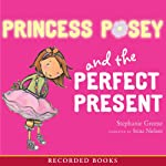 Princess Posey and the Perfect Present | Stephanie Greene