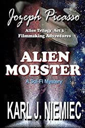 Alien Mobster - Jozeph Picasso Alien Trilogy  Act 3: Filmmaking Adventures (Volume 3)