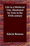 Life in A Medieval City Illustrated by Y, Edwin Benson, 1406820849