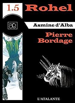 Asmine d'Alba - Rohel 1.5: Rohel, T1 (French Edition) by [Bordage, Pierre]