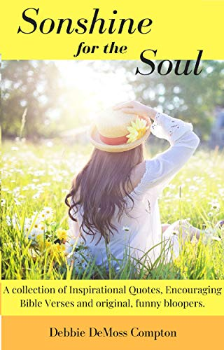 Sonshine for the Soul: A collection of Inspirational Quotes, Encouraging  Bible Verses and original, funny bloopers