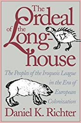 The Ordeal of the Longhouse: The Peoples of the Iroquois League in the Era of European Colonization (Published for the Omohundro Institute of Early ... History and Culture, Williamsburg, Virginia)