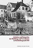Die fremde Hälfte: Aufnahme und Integration der Flüchtlinge und Vertriebenen in Mecklenburg nach 1945