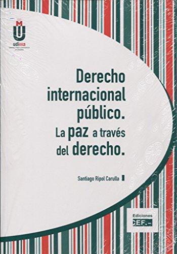 DERECHO INTERNACIONAL PUBLICO. LA PAZ A TRAVÉS DEL DERECHO por Ripol Carulla, Santiago