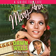 What Would Mary Ann Do?: A Guide to Life Audiobook by Dawn Wells, Steve Stinson Narrated by Dawn Wells