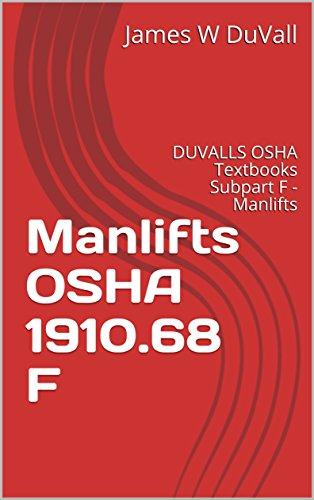 Manlifts OSHA 1910.68 F: DUVALLS OSHA Textbooks Subpart F  -  Manlifts (DUVALLS OSHA TEXTBOOKS PART 1910 Manlifts 1910.68 2017 - Landmark Of Hours Operation