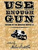 Use Enough Gun : Legends of the Monster Hunter III, , 194034400X