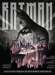 Batman: La Historia Definitiva del caballero oscuro en cómics, filmes y más allá. (en español)
