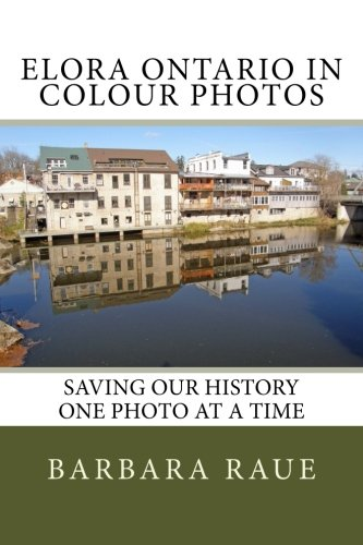 Elora Ontario in Colour Photos: Saving Our History One Photo at a Time (Cruising Ontario) (Volume - Times Ontario Mills
