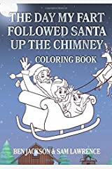 The Day My Fart Followed Santa Up The Chimney Coloring Book Paperback