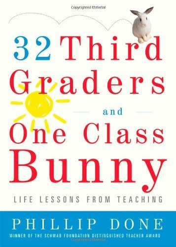 Read Online By Phillip Done - 32 Third Graders and One Class Bunny: Life Lessons from Teaching (8.2.2009) pdf