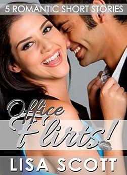 Office Flirts! 5 Romantic Short Stories (The Flirts! Short Stories Collections Book 9) by [Scott, Lisa]