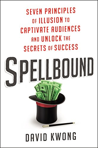 Download Spellbound: Seven Principles of Illusion to Captivate Audiences and Unlock the Secrets of Success pdf
