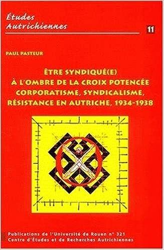 Etre syndiqué(e) à l'ombre de la croix potencée. : Corporatisme, syndicalisme en Autriche, 1934-1938 pdf