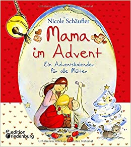 Mama Im Advent Ein Adventskalender Für Alle Mütter Amazon