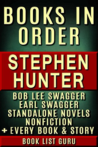 Stephen Hunter Books in Order: Bob Lee Swagger series, Earl Swagger books, Ray Cruz series, all short stories, standalone novels, and nonfiction, plus ... Hunter biography. (Series Order Book 69)