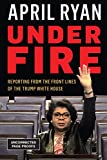 img - for Under Fire: Reporting from the Front Lines of the Trump White House book / textbook / text book