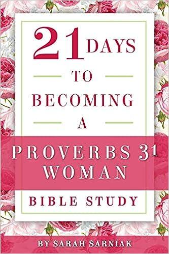 21 Days to Becoming a Proverbs 31 Woman Bible Study: Sarah