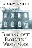 Thirteen Ghostly Encounters at Wirsing Manor, Sindy Smith, 1462667368