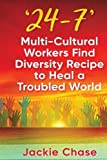24-7: Multi-Cultural Workers Find Diversity Recipe to Heal a Troubled World