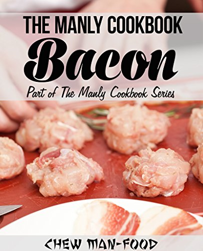 The manly cookbook bacon the manly cookbook series volume 1 mr a lower priced version of this book is available forumfinder Gallery