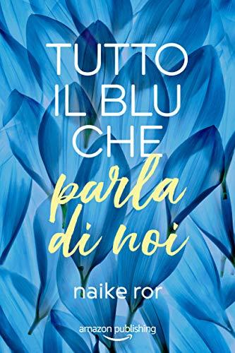 Tutto il blu che parla di noi (I colori dell'amore Vol. 1) (Italian Edition)