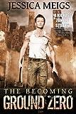 Ground Zero - Book #2 of the Becoming