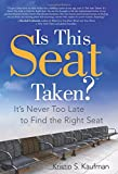 is this seat taken - Is This Seat Taken?: It's Never Too Late to Find the Right Seat