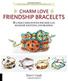charm love friendship bracelets 35 unique designs with polymer clay macrame knotting and braiding * make your own charms with polymer clay by sherri haab 2015 07 15