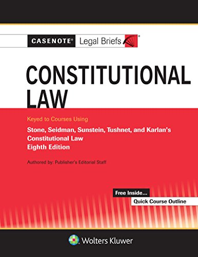 Casenote Legal Briefs for Constitutional Law Keyed to Stone, Seidman, Sunstein, Tushnet, and Karlan (Casenote Legal Briefs)
