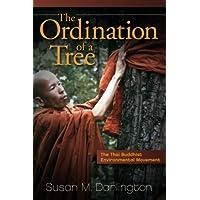 The Ordination of a Tree: The Thai Buddhist Environmental Movement