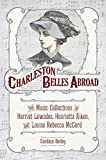 "Candace L. Bailey, ""Charleston Belles Abroad: The Music Collections of Harriet Lowndes, Henrietta Aiken, and Louisa Rebecca McCord"" (U South Carolina Press, 2019)"