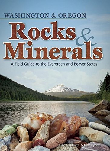 Rocks   Minerals Of Washington And Oregon  A Field Guide To The Evergreen And Beaver States  Rocks   Minerals Identification Guides
