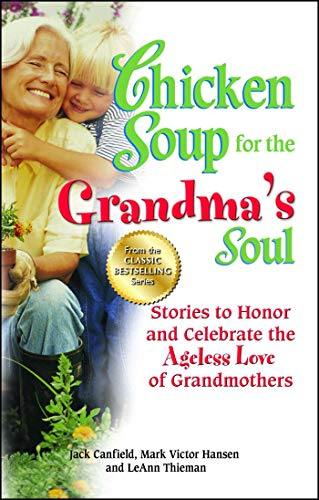 Chicken Soup for the Grandma's Soul: Stories to Honor and Celebrate the Ageless Love of Grandmothers (Chicken Soup for the ()