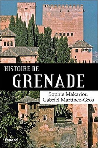 Histoire de Grenade - Gabriel Martinez-Gros et Sophie Makariou (2018) sur Bookys
