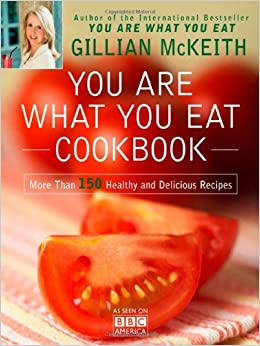 You Are What You Eat Cookbook: More Than 150 Healthy and