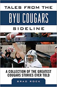 Tales from the BYU Cougars Sideline: A Collection of the Greatest Cougar Stories Ever Told (Tales from the Team)