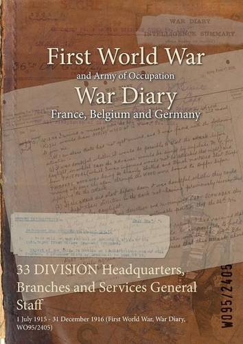Read Online 33 Division Headquarters, Branches and Services General Staff: 1 July 1915 - 31 December 1916 (First World War, War Diary, Wo95/2405) pdf epub