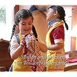 Spielen und arbeiten im Waldorfkindergarten (Arbeitsmaterial aus den Waldorfkindergärten)