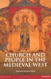 Church and People in the Medieval West, 900-1200 (The Medieval World), Sarah Hamilton, 058277280X