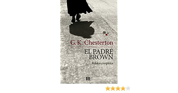El padre Brown: Relatos completos (Literaria nº 5) (Spanish Edition) - Kindle edition by G. K. Chesterton. Literature & Fiction Kindle eBooks @ Amazon.com.