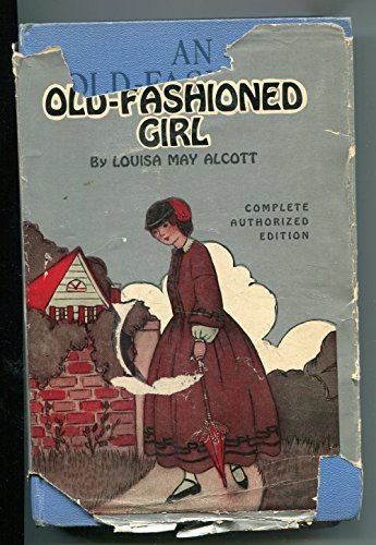 Old Fashioned Girl - An Old-Fashioned Girl : Complete Authorized Edition (Grosset & Dunlap)