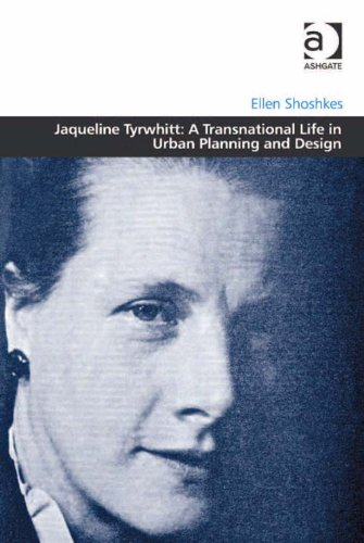 Download Jaqueline Tyrwhitt: A Transnational Life in Urban Planning and Design (Design and the Built Environment) Pdf