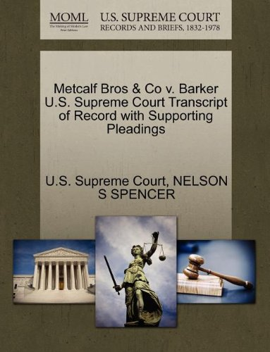Metcalf Bros & Co v. Barker U.S. Supreme Court Transcript of Record with Supporting Pleadings