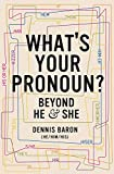 Books : What's Your Pronoun?: Beyond He and She