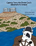 Captain Terry the Pirate Cow's Adventure to Greece, Helen Dogiakis, 1468594036